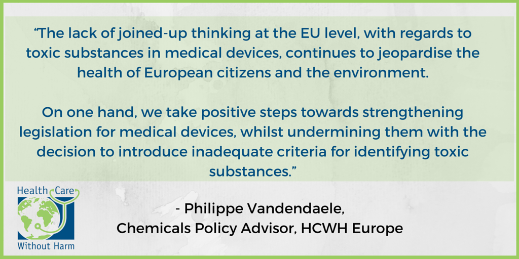 """The lack of joined-up thinking at the EU level, with regards to toxic substances in medical devices, continues to jeopardise the health of European citizens and the environment.  On one hand, we take positive steps towards strengthening legislation for medical devices, whilst undermining them with the decision to introduce inadequate criteria for identifying toxic substances."""
